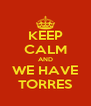 KEEP CALM AND WE HAVE TORRES - Personalised Poster A4 size
