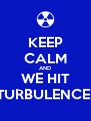 KEEP CALM AND WE HIT TURBULENCE! - Personalised Poster A4 size
