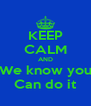 KEEP CALM AND We know you Can do it - Personalised Poster A4 size