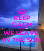 KEEP CALM AND WE LEAVE  IN THE SUN - Personalised Poster A4 size