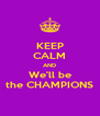 KEEP CALM AND We'll be the CHAMPIONS - Personalised Poster A4 size
