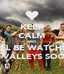 KEEP CALM AND WE'LL BE WATCHING THE VALLEYS SOON!! - Personalised Poster A4 size