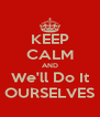 KEEP CALM AND We'll Do It OURSELVES - Personalised Poster A4 size