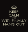 KEEP CALM AND WE'll FINALLY HANG OUT - Personalised Poster A4 size