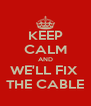 KEEP CALM AND WE'LL FIX  THE CABLE - Personalised Poster A4 size