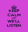 KEEP CALM AND WE'LL LISTEN - Personalised Poster A4 size