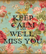 KEEP CALM AND WE'LL  MISS YOU - Personalised Poster A4 size
