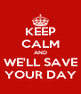 KEEP CALM AND WE'LL SAVE YOUR DAY - Personalised Poster A4 size