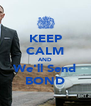 KEEP CALM AND We'll Send BOND - Personalised Poster A4 size