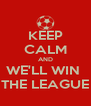 KEEP CALM AND WE'LL WIN  THE LEAGUE - Personalised Poster A4 size