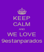 KEEP CALM AND WE LOVE 9estanparados - Personalised Poster A4 size
