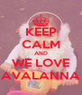 KEEP CALM AND WE LOVE AVALANNA - Personalised Poster A4 size