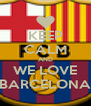 KEEP CALM AND WE LOVE BARCELONA - Personalised Poster A4 size