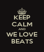 KEEP CALM AND WE LOVE BEATS - Personalised Poster A4 size