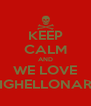 KEEP CALM AND WE LOVE BIGHELLONARE - Personalised Poster A4 size