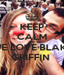 KEEP CALM AND WE LOVE BLAKE GRIFFIN  - Personalised Poster A4 size