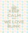 KEEP CALM AND WE LOVE BLINK - Personalised Poster A4 size