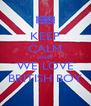 KEEP CALM AND WE LOVE BRITISH BOY - Personalised Poster A4 size