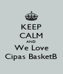 KEEP CALM AND We Love Cipas BasketB - Personalised Poster A4 size