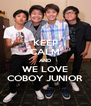 KEEP CALM AND WE LOVE COBOY JUNIOR - Personalised Poster A4 size