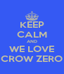KEEP CALM AND WE LOVE CROW ZERO - Personalised Poster A4 size
