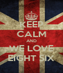 KEEP CALM AND WE LOVE EIGHT SIX - Personalised Poster A4 size