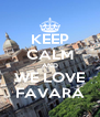 KEEP CALM AND WE LOVE FAVARA - Personalised Poster A4 size