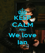 KEEP CALM AND We love Ian - Personalised Poster A4 size