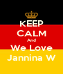 KEEP CALM And We Love Jannina W - Personalised Poster A4 size