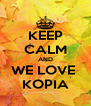 KEEP CALM AND WE LOVE  KOPIA - Personalised Poster A4 size