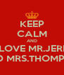 KEEP CALM AND WE LOVE MR.JERRAT  AND MRS.THOMPSAN - Personalised Poster A4 size