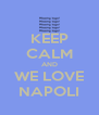 KEEP CALM AND WE LOVE NAPOLI - Personalised Poster A4 size