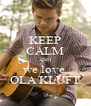KEEP CALM AND we love  OLA KLUFT - Personalised Poster A4 size