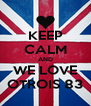 KEEP CALM AND WE LOVE OTROIS 83 - Personalised Poster A4 size