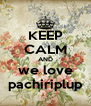 KEEP CALM AND we love pachiriplup - Personalised Poster A4 size