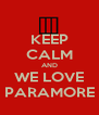 KEEP CALM AND WE LOVE PARAMORE - Personalised Poster A4 size