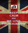 KEEP CALM AND WE LOVE PHOTOGRAPHY - Personalised Poster A4 size