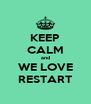 KEEP CALM and WE LOVE RESTART - Personalised Poster A4 size
