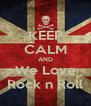KEEP CALM AND We Love Rock n Roll - Personalised Poster A4 size