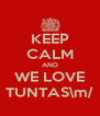 KEEP CALM AND WE LOVE TUNTAS\m/ - Personalised Poster A4 size