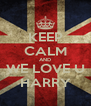 KEEP CALM AND WE LOVE U HARRY - Personalised Poster A4 size