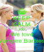 KEEP CALM AND We love Vampire Barbies - Personalised Poster A4 size