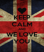 KEEP CALM AND WE LOVE YOU - Personalised Poster A4 size