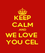 KEEP CALM AND WE LOVE  YOU CEL - Personalised Poster A4 size