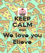 KEEP CALM AND We love you Elieve - Personalised Poster A4 size