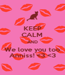 KEEP CALM AND We love you too Anniss! <3 <3 - Personalised Poster A4 size