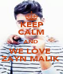 KEEP CALM AND WE LOVE  ZAYN MALIK  - Personalised Poster A4 size