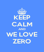 KEEP CALM AND WE LOVE ZERO - Personalised Poster A4 size