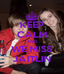 KEEP CALM AND WE MISS JAITLIN - Personalised Poster A4 size