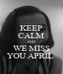 KEEP CALM AND WE MISS YOU APRIL  - Personalised Poster A4 size